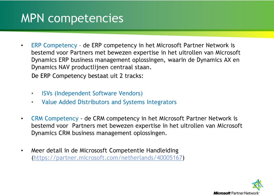 De ERP Competency bestaat uit 2 tracks: ISVs (Independent Software Vendors) Value Added Distributors and Systems Integrators CRM Competency - de CRM competency in het