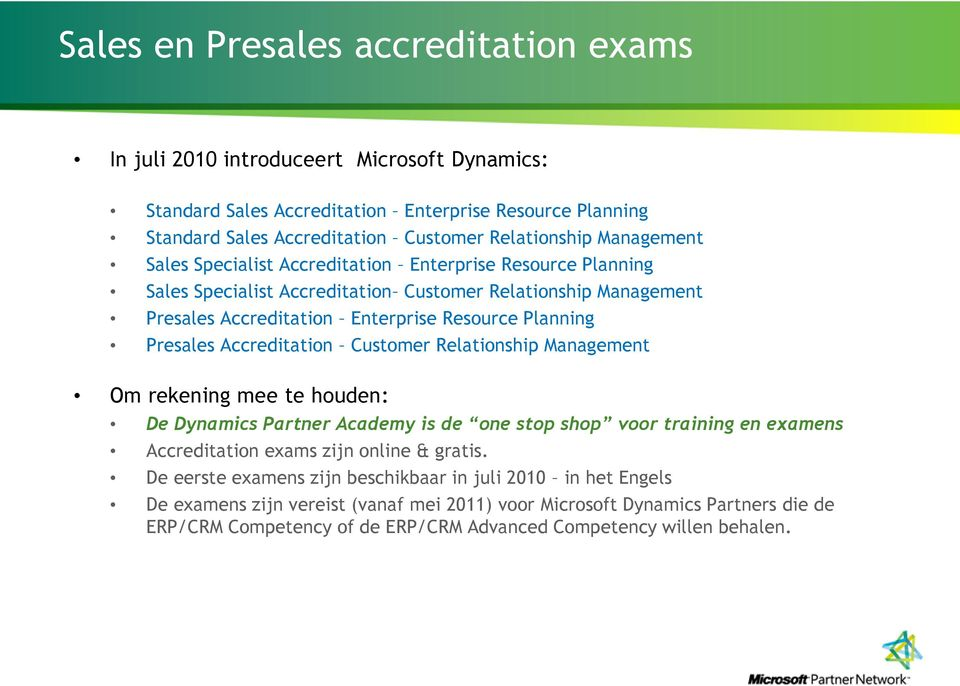 Accreditation Customer Relationship Management Om rekening mee te houden: De Dynamics Partner Academy is de one stop shop voor training en examens Accreditation exams zijn online & gratis.