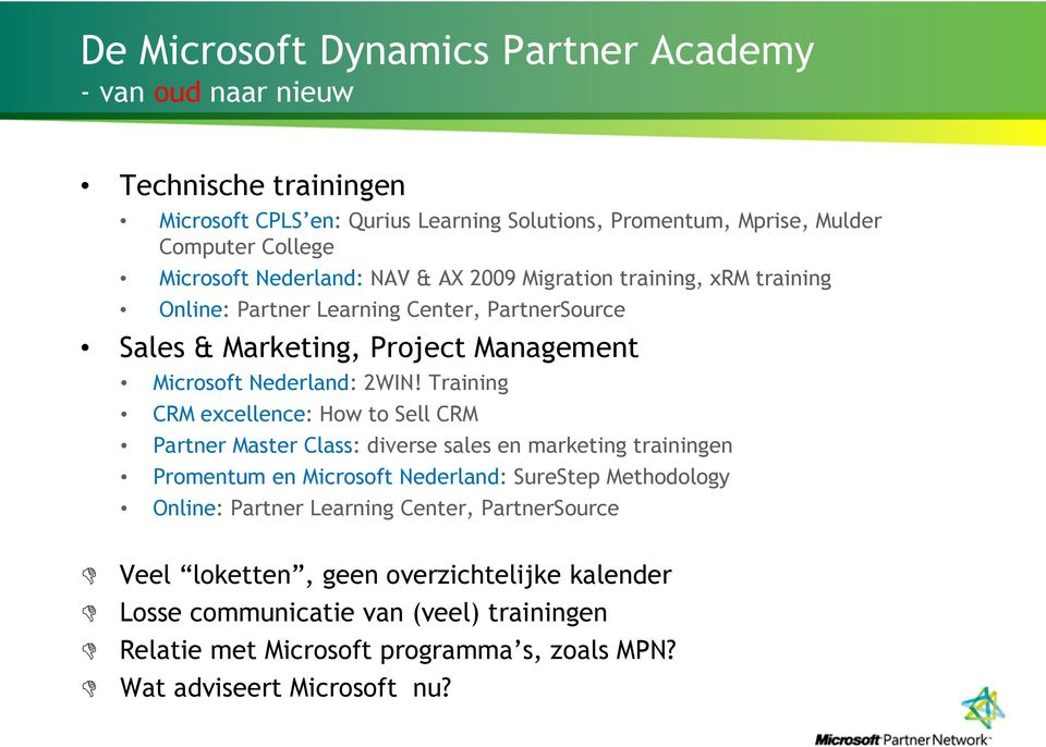 2WIN! Training CRM excellence: How to Sell CRM Partner Master Class: diverse sales en marketing trainingen Promentum en Microsoft Nederland: SureStep Methodology Online: Partner