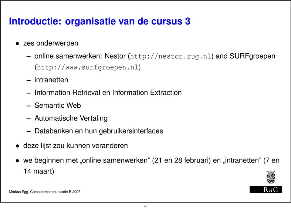 nl) intranetten Information Retrieval en Information Extraction Semantic Web Automatische Vertaling