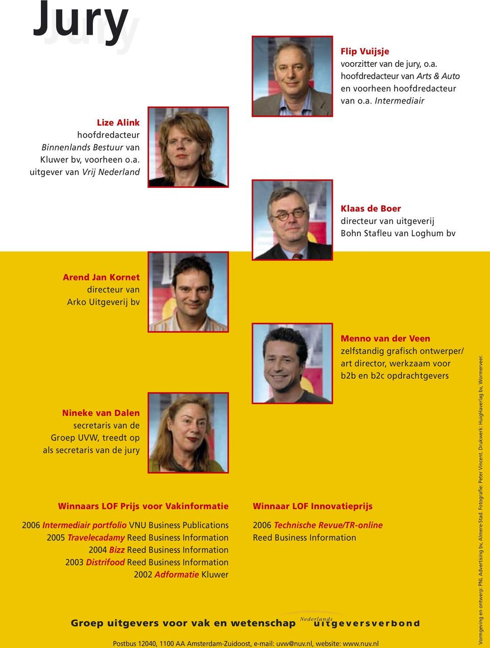 op als secretaris van de jury Winnaars LOF Prijs voor Vakinformatie 2006 Intermediair portfolio VNU Business Publications 2005 Travelecadamy Reed Business Information 2004 Bizz Reed Business