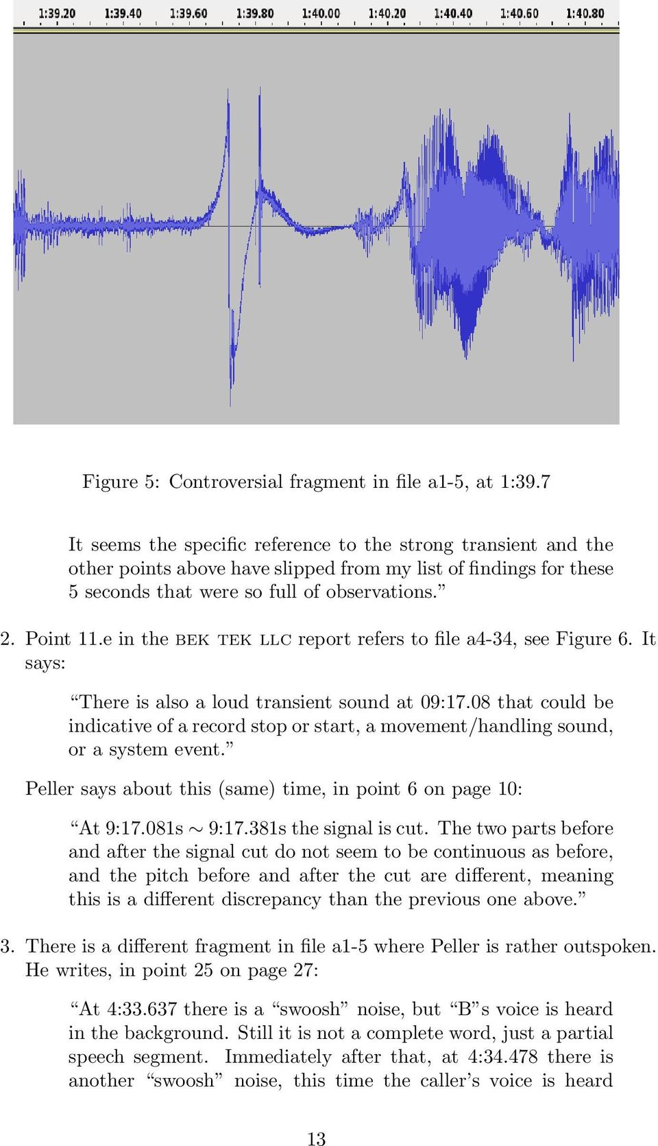 e in the bek tek llc report refers to file a4-34, see Figure 6. It says: There is also a loud transient sound at 09:17.