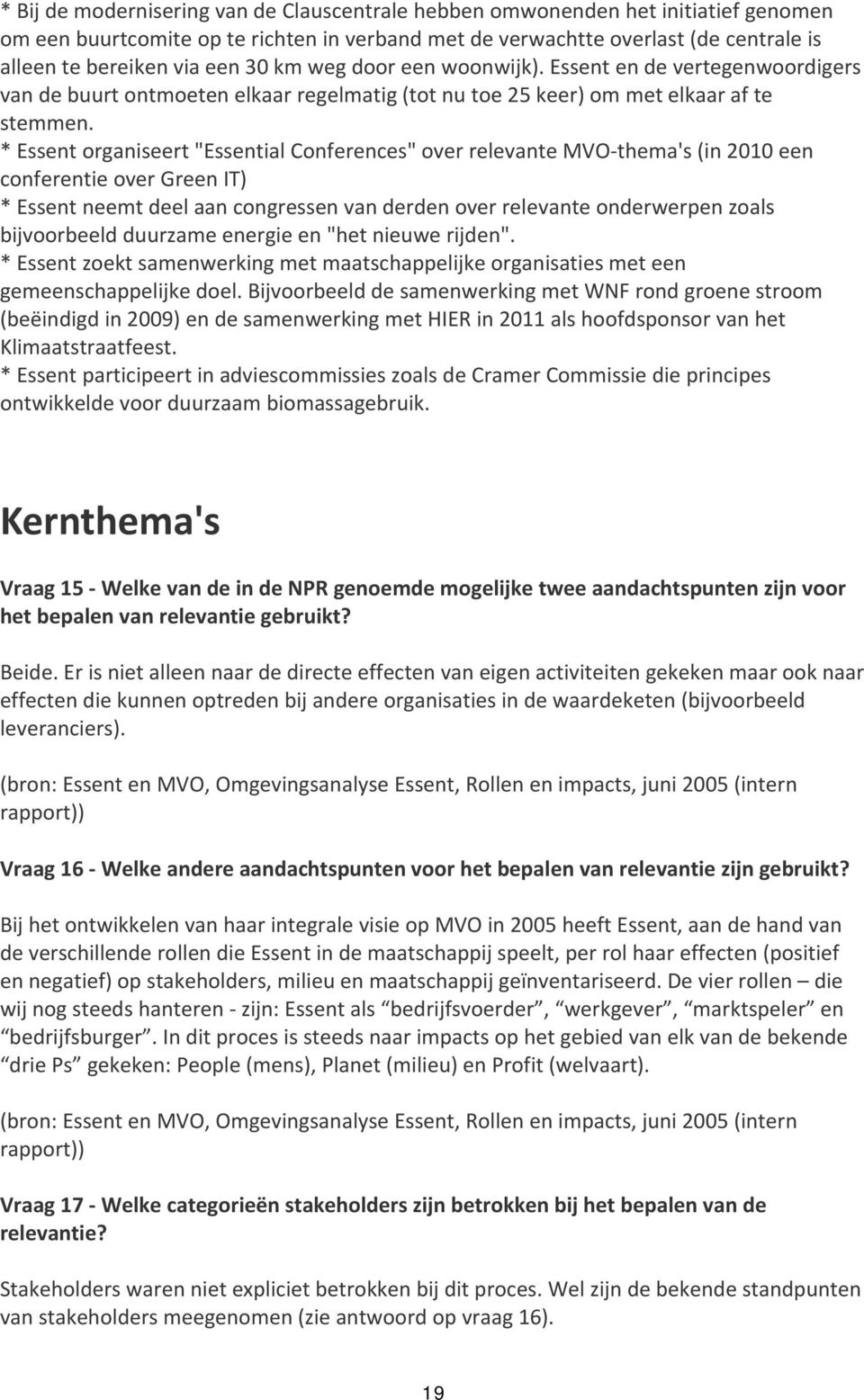 "* Essent organiseert ""Essential Conferences"" over relevante MVO thema's (in 2010 een conferentie over Green IT) * Essent neemt deel aan congressen van derden over relevante onderwerpen zoals"