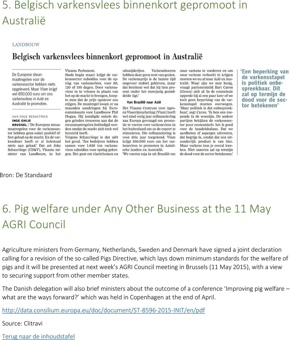 so-called Pigs Directive, which lays down minimum standards for the welfare of pigs and it will be presented at next week s AGRI Council meeting in Brussels (11 May 2015), with a view to securing