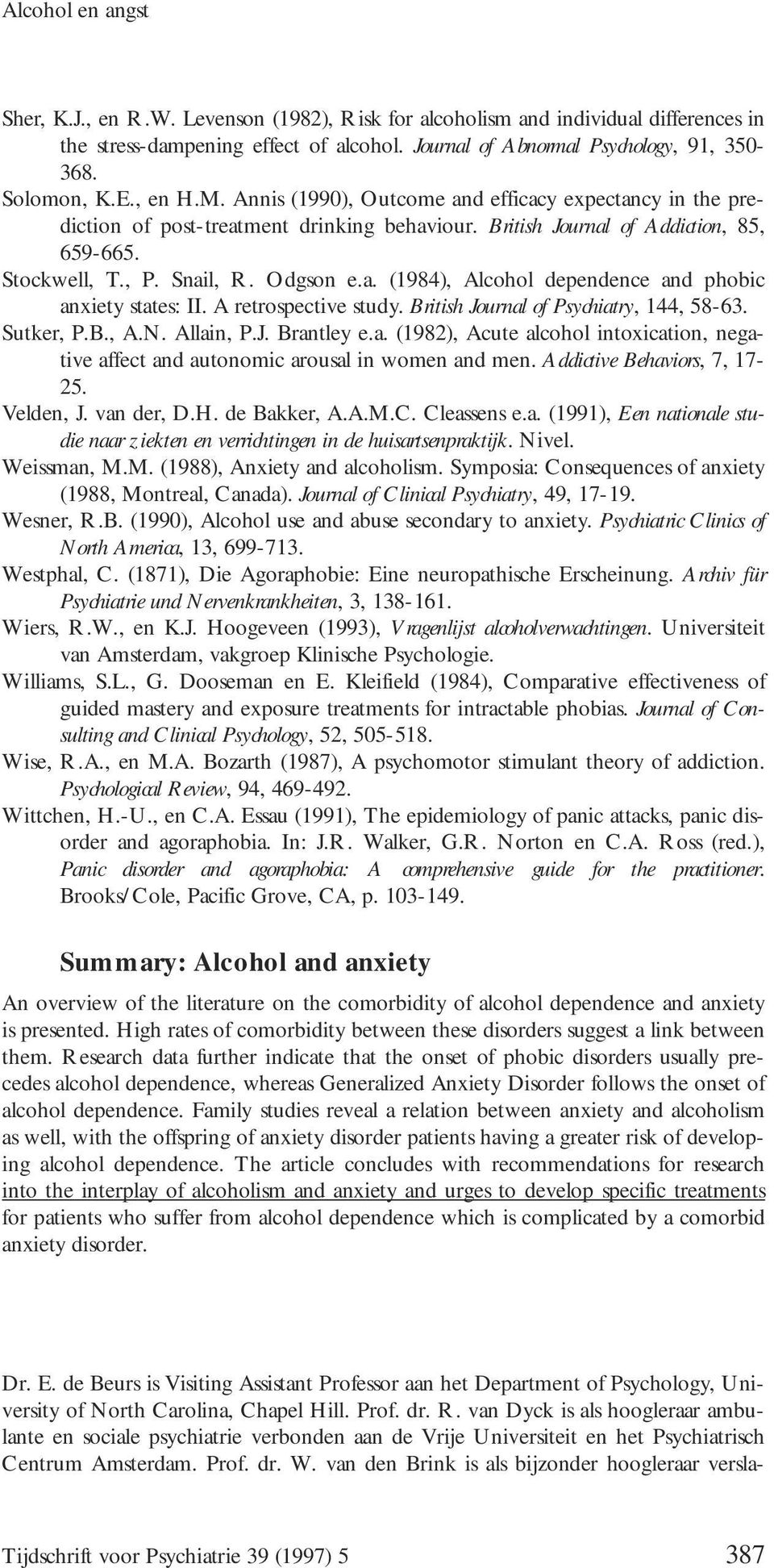 A retrospective study. British Journal of Psychiatry, 144, 58-63. Sutker, P.B., A.N. Allain, P.J. Brantley e.a. (1982), Acute alcohol intoxication, negative affect and autonomic arousal in women and men.