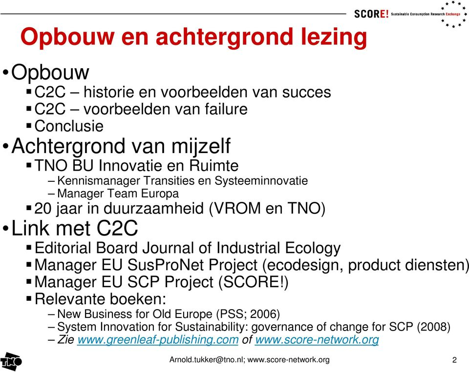 Ecology Manager EU SusProNet Project (ecodesign, product diensten) Manager EU SCP Project (SCORE!