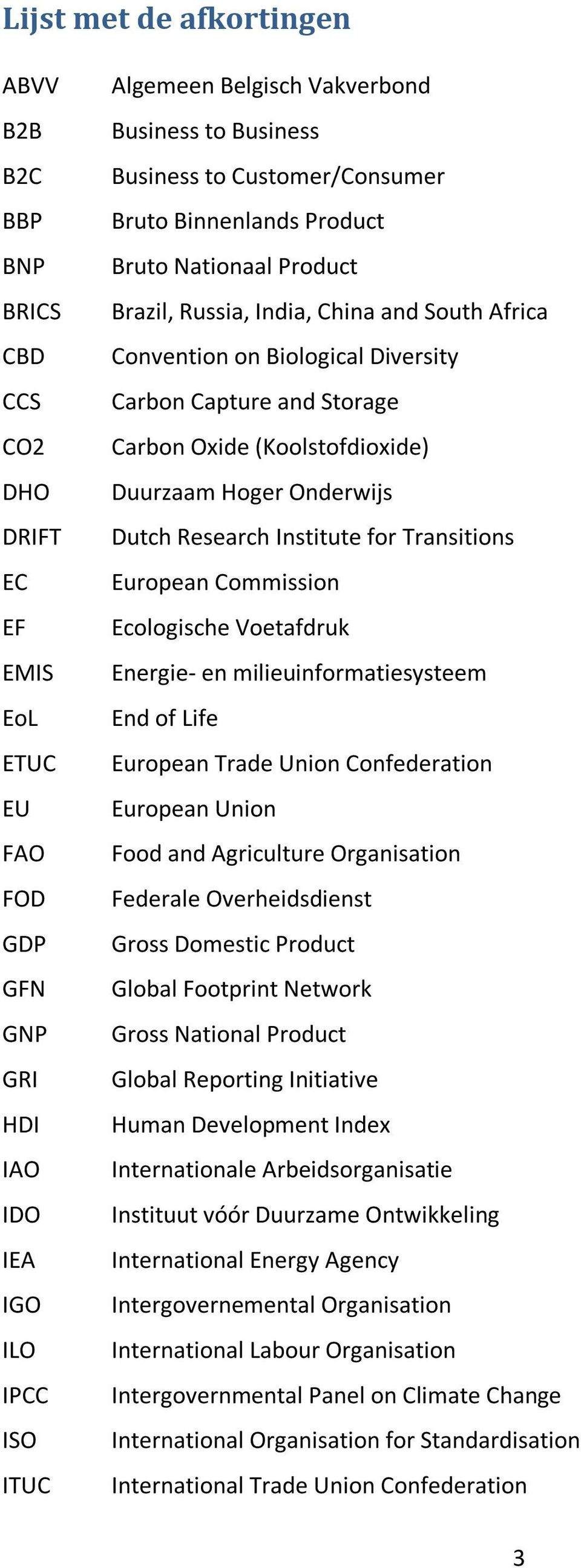 Carbon Oxide (Koolstofdioxide) Duurzaam Hoger Onderwijs Dutch Research Institute for Transitions European Commission Ecologische Voetafdruk Energie- en milieuinformatiesysteem End of Life European