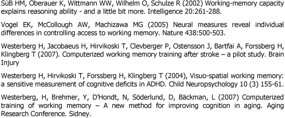 Westerberg H, Jacobaeus H, Hirvikoski T, Clevberger P, Ostensson J, Bartfai A, Forssberg H, Klingberg T (2007). Computerized working memory training after stroke a pilot study.