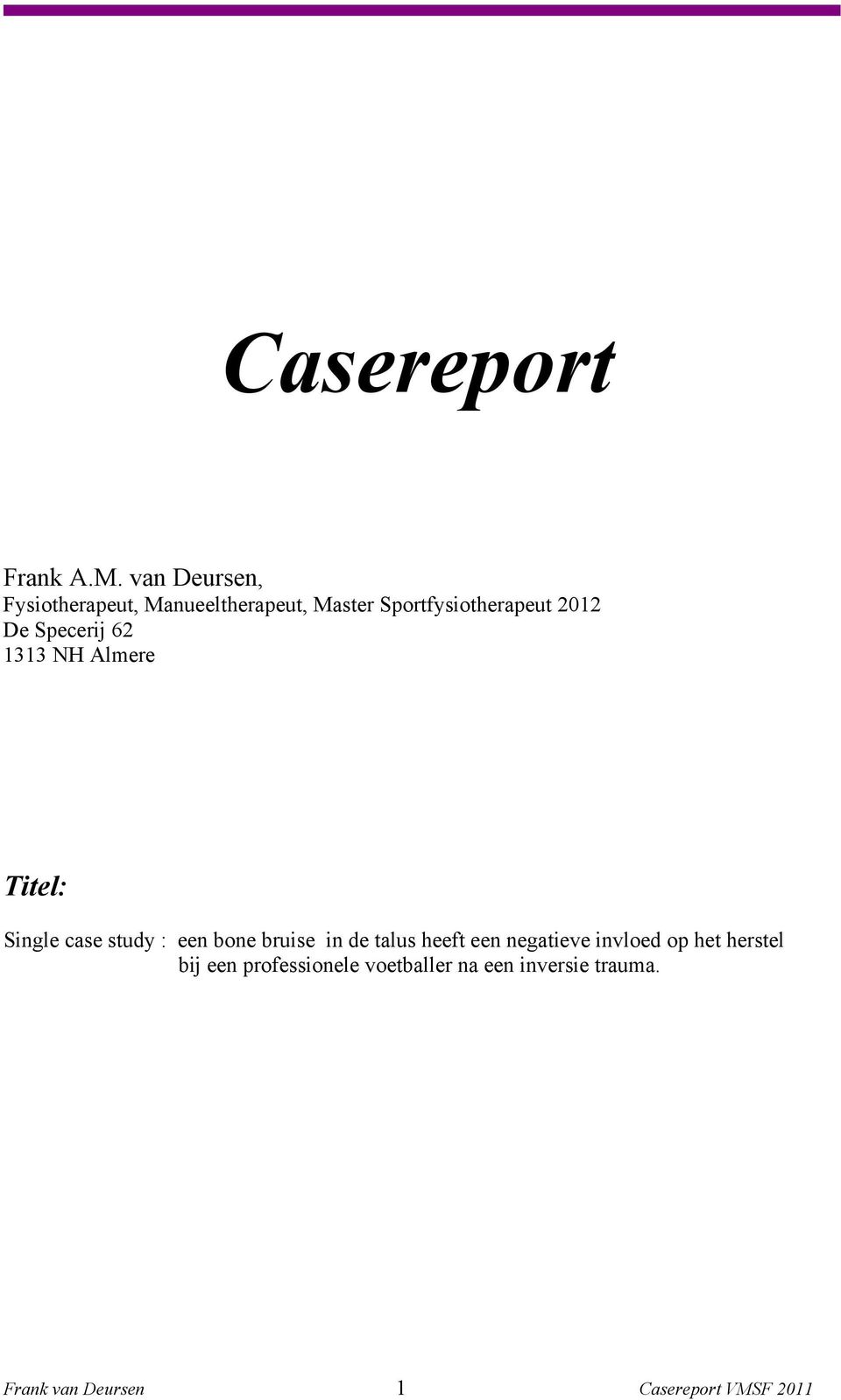 Specerij 62 1313 NH Almere Titel: Single case study : een bone bruise in de talus