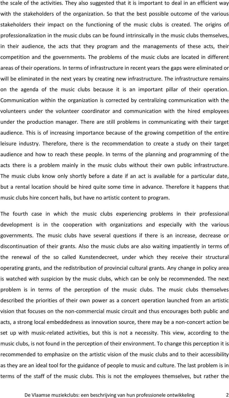 The origins of professionalization in the music clubs can be found intrinsically in the music clubs themselves, in their audience, the acts that they program and the managements of these acts, their