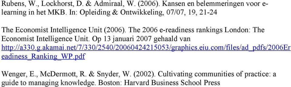 The 2006 e-readiness rankings London: The Economist Intelligence Unit. Op 13 januari 2007 gehaald van http://a330.g.akamai.