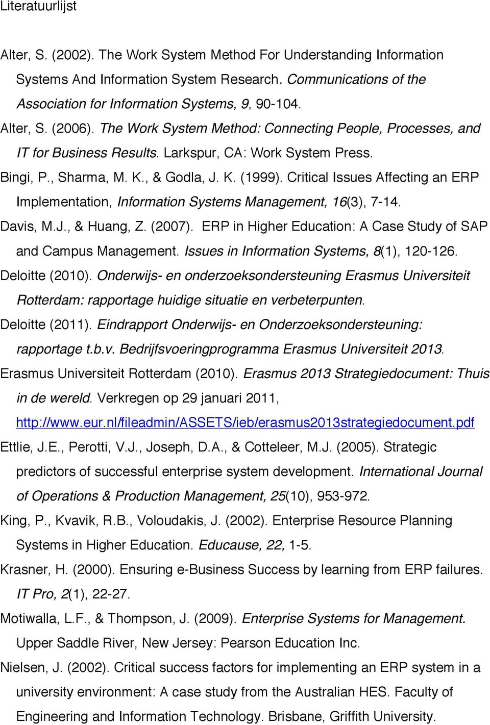 Critical Issues Affecting an ERP Implementation, Information Systems Management, 16(3), 7-14. Davis, M.J., & Huang, Z. (2007). ERP in Higher Education: A Case Study of SAP and Campus Management.
