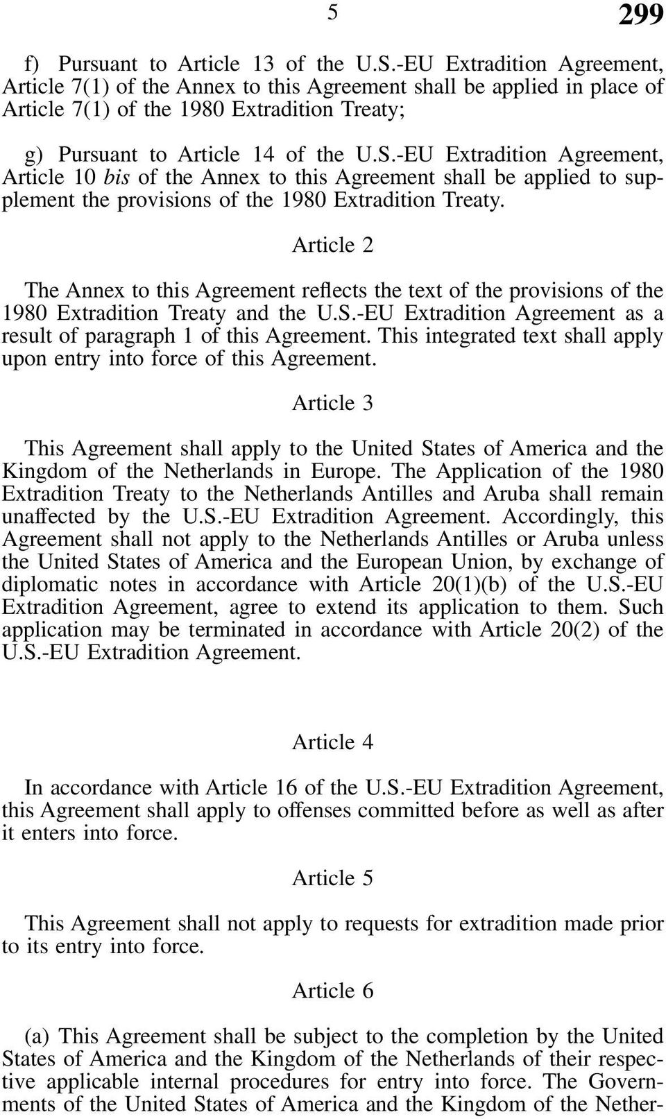 -EU Extradition Agreement, Article 10 bis of the Annex to this Agreement shall be applied to supplement the provisions of the 1980 Extradition Treaty.