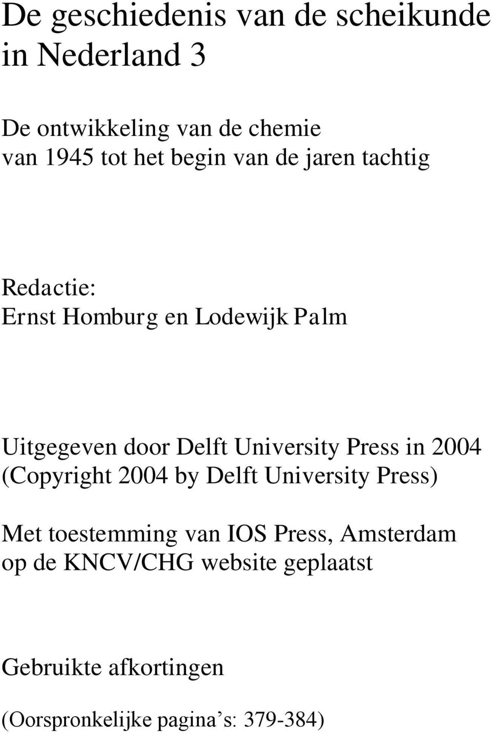 University Press in 2004 (Copyright 2004 by Delft University Press) Met toestemming van IOS