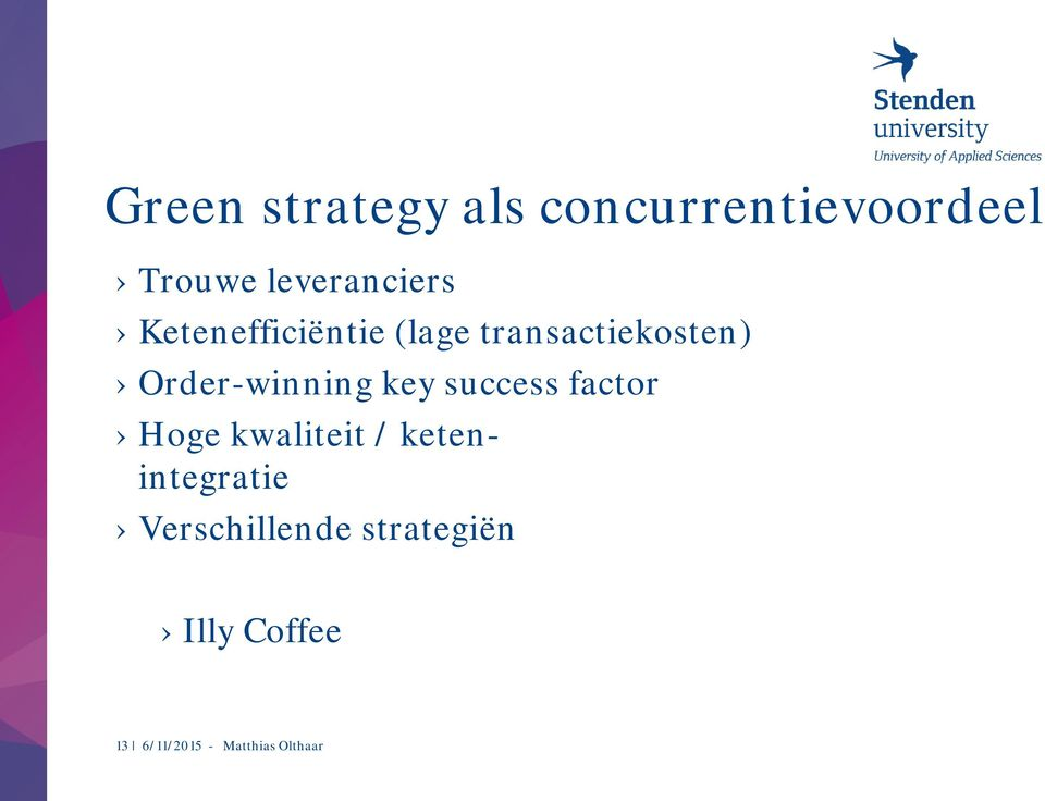 Order-winning key success factor Hoge kwaliteit /