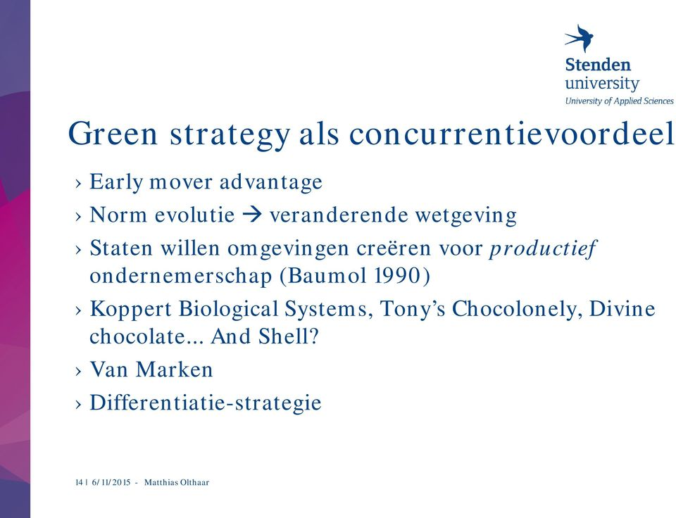 ondernemerschap (Baumol 1990) Koppert Biological Systems, Tony s Chocolonely,