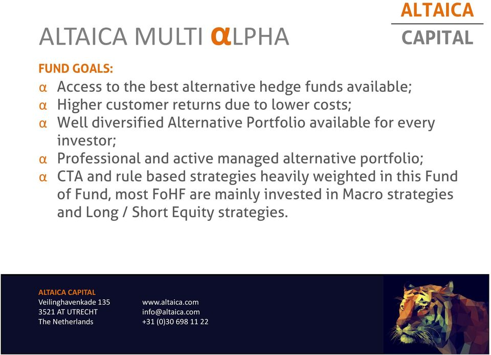 Professional and active managed alternative portfolio; α CTA and rule based strategies heavily