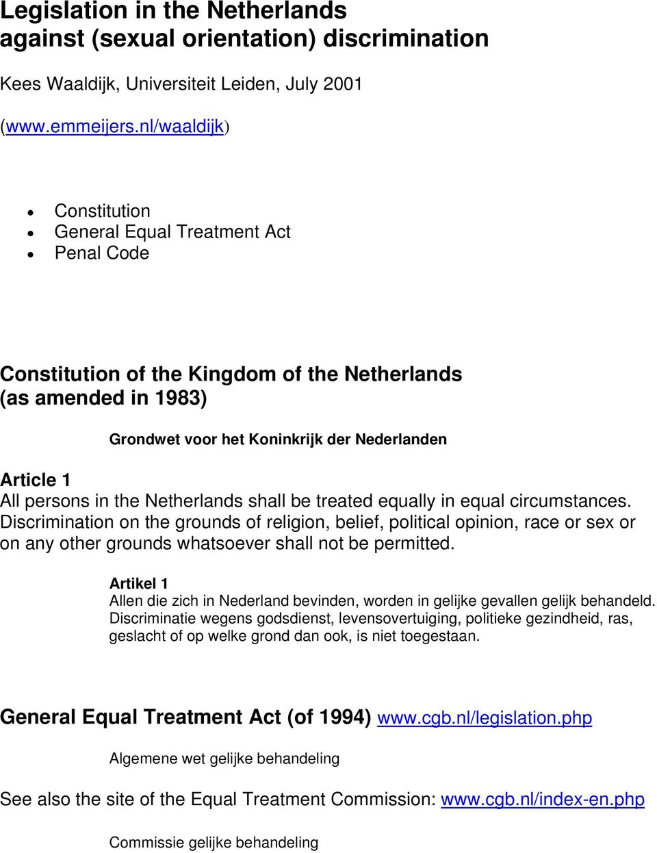 in the Netherlands shall be treated equally in equal circumstances.