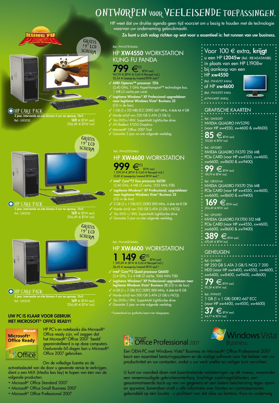 Zo kunt u zich volop richten op wat voor u essentieel is: het runnen van uw business. Ref.: PW457ET#AK6 HP xw4550 workstation KUNG FU PANDA 799 e BTW excl. 967,39 e (BTW & 0,60 e Recupel incl.