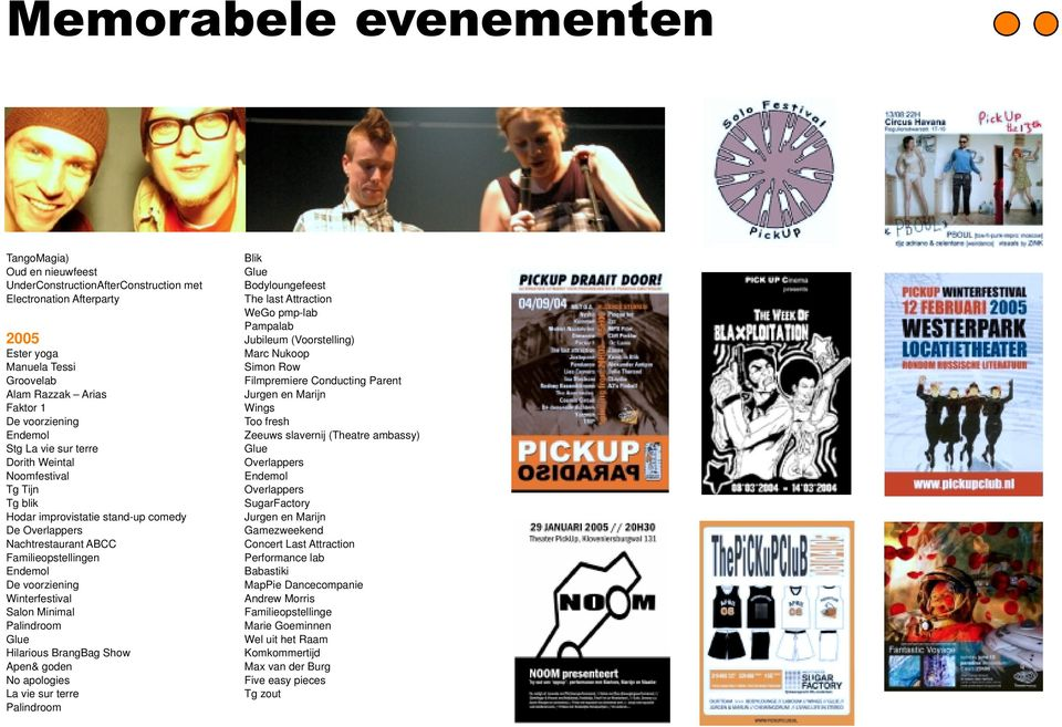 Winterfestival Salon Minimal Palindroom Glue Hilarious BrangBag Show Apen& goden No apologies La vie sur terre Palindroom Blik Glue Bodyloungefeest The last Attraction WeGo pmp-lab Pampalab Jubileum