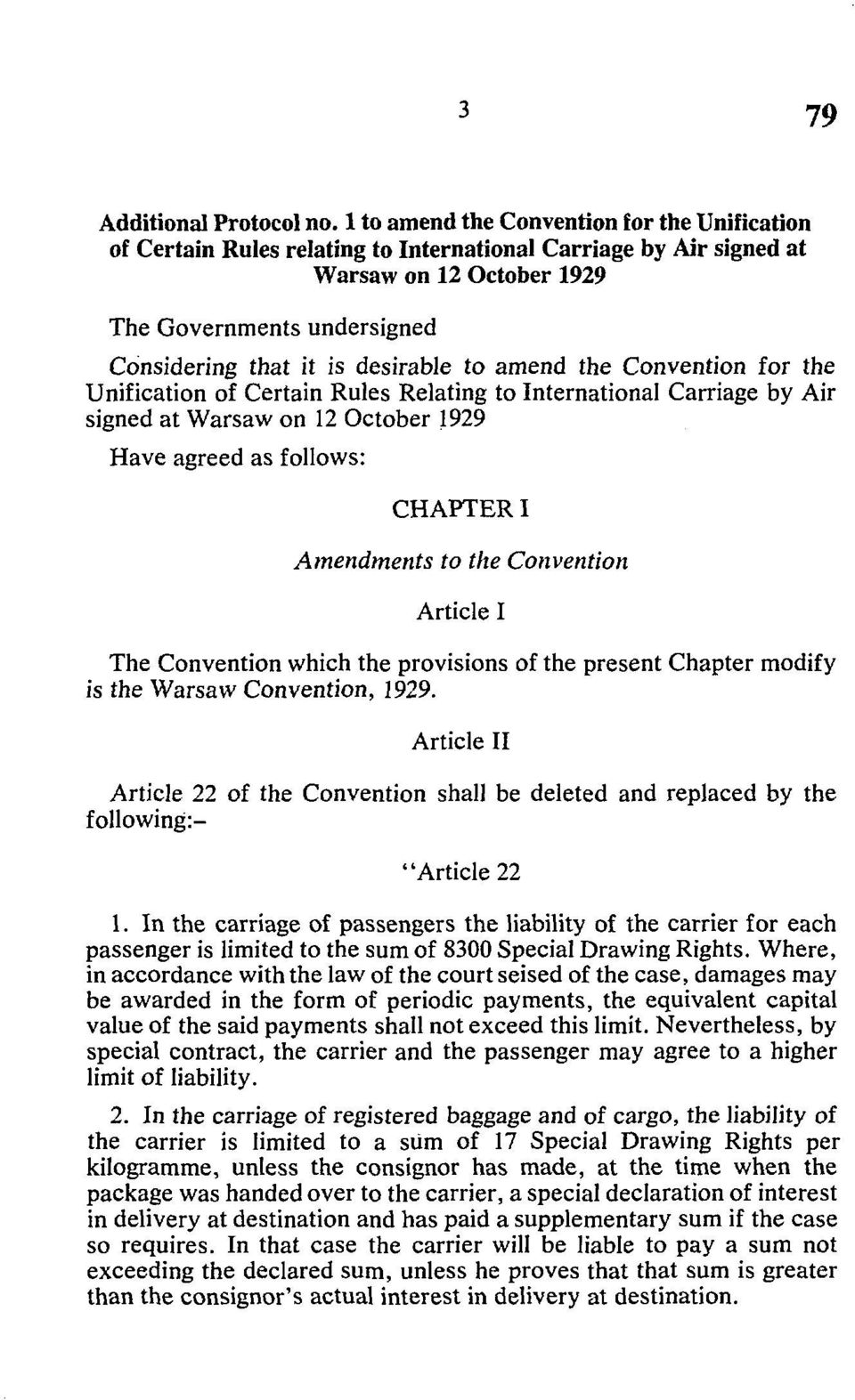desirable to amend the Convention for the Unification of Certain Rules Relating to International Carriage by Air signed at Warsaw on 12 October 1929 Have agreed as follows: CHAPTER I Amendments to