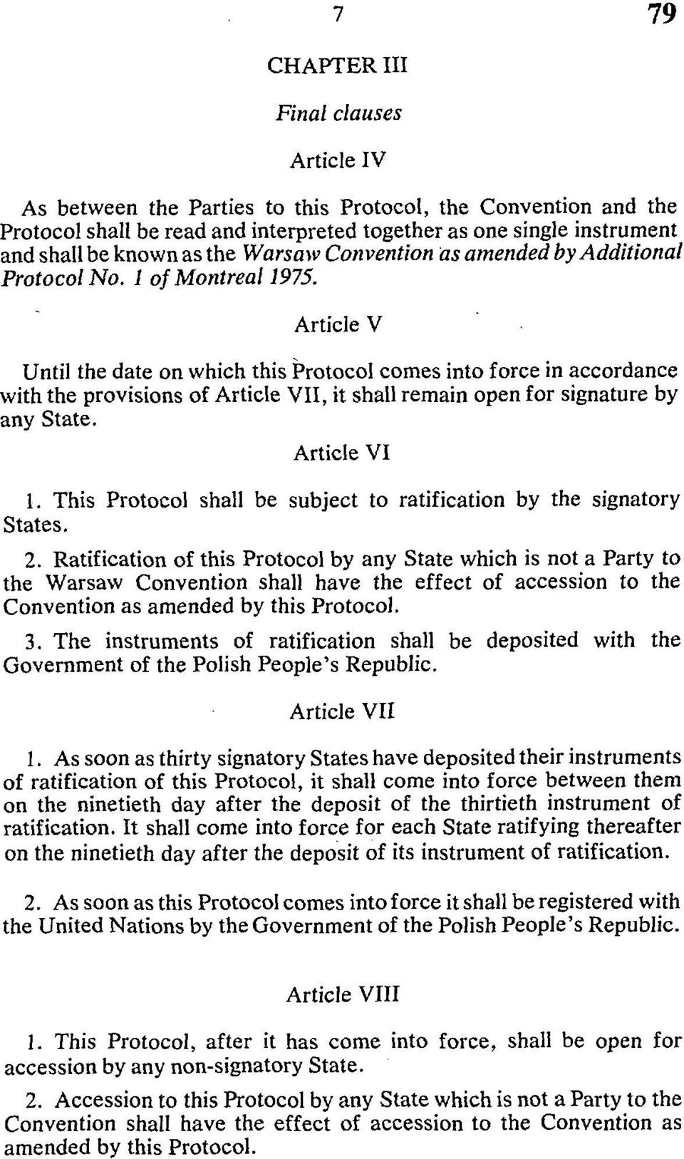 Article V Until the date on which this Protocol comes into force in accordance with the provisions of Article VII, it shall remain open for signature by any State. Article VI 1.