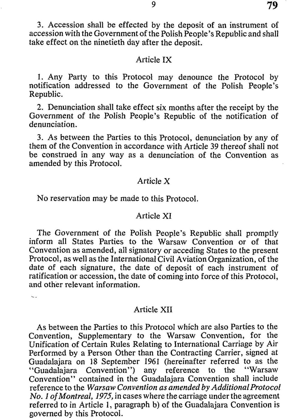 Denunciation shall take effect six months after the receipt by the Government of the Polish People's Republic of the notification of denunciation. 3.