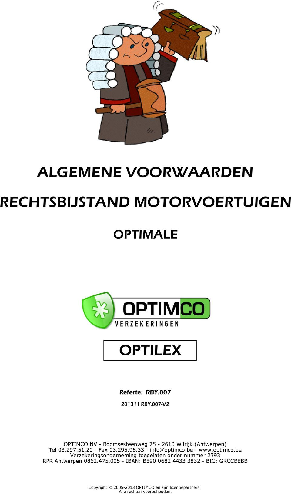 33 - info@optimco.be - www.optimco.be Verzekeringsonderneming toegelaten onder nummer 2393 RPR Antwerpen 0862.