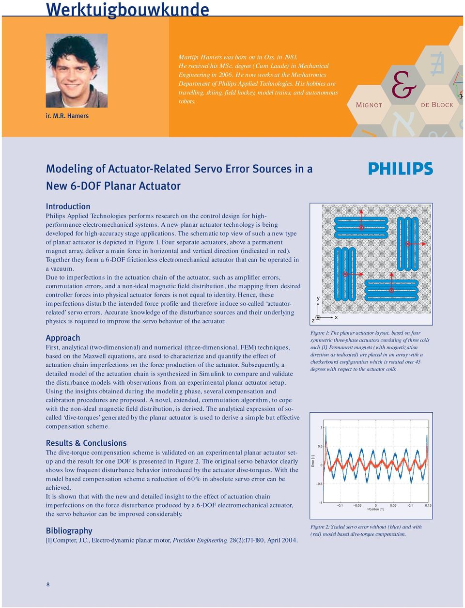 Modeling of Actuator-Related Servo Error Sources in a New 6-DOF Planar Actuator Introduction Philips Applied Technologies performs research on the control design for highperformance electromechanical