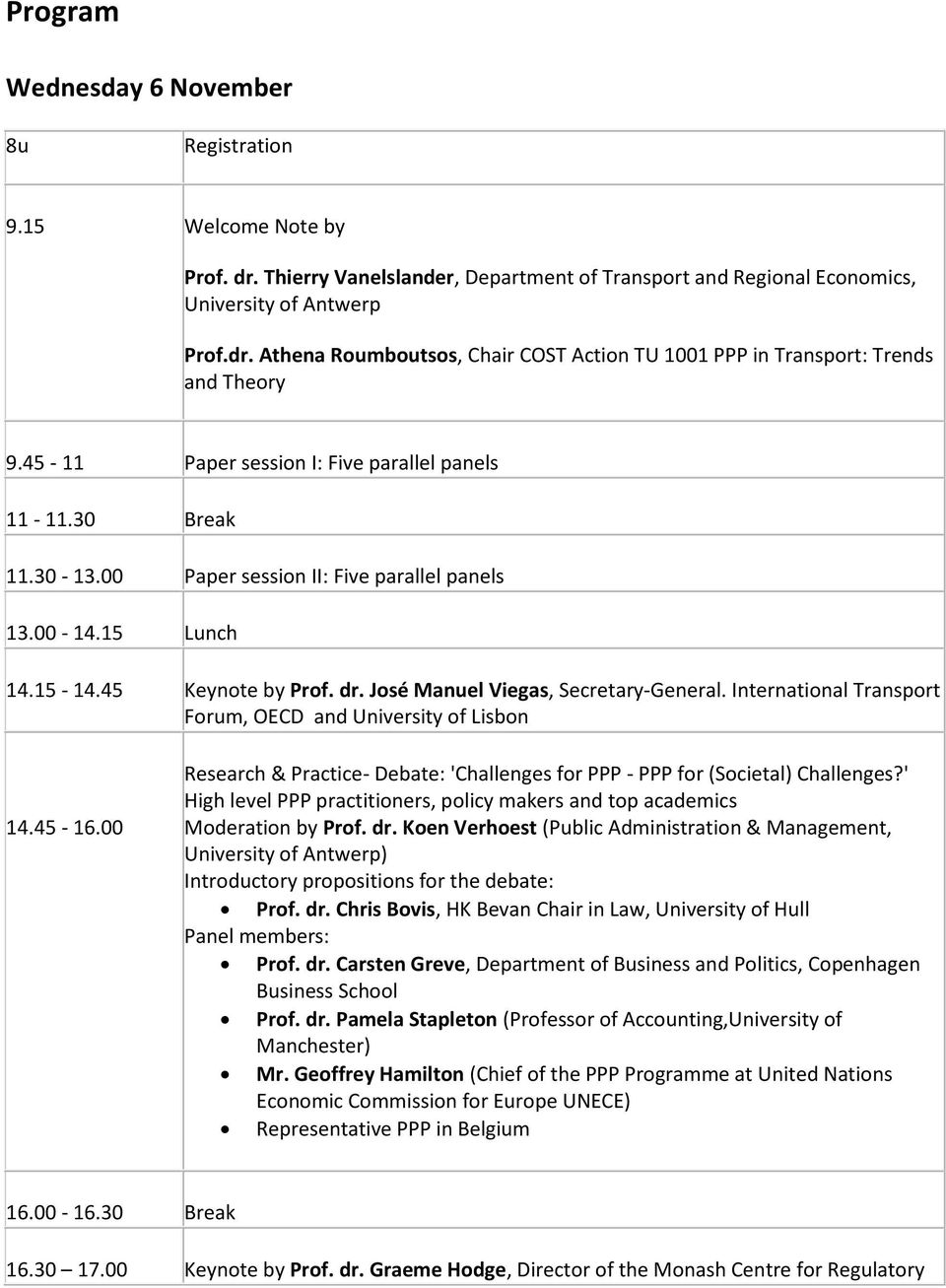 International Transport Forum, OECD and University of Lisbon 14.45-16.00 Research & Practice- Debate: 'Challenges for PPP - PPP for (Societal) Challenges?