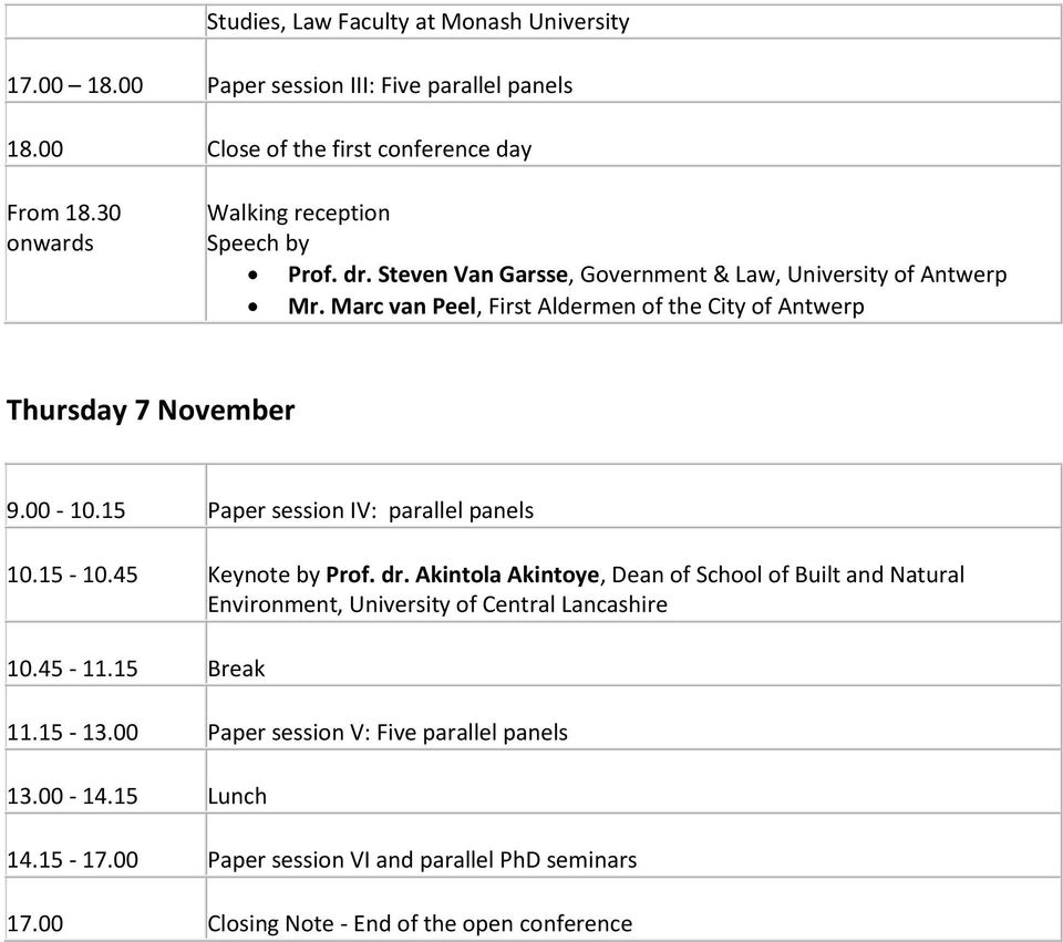 Marc van Peel, First Aldermen of the City of Antwerp Thursday 7 November 9.00-10.15 Paper session IV: parallel panels 10.15-10.45 Keynote by Prof. dr.
