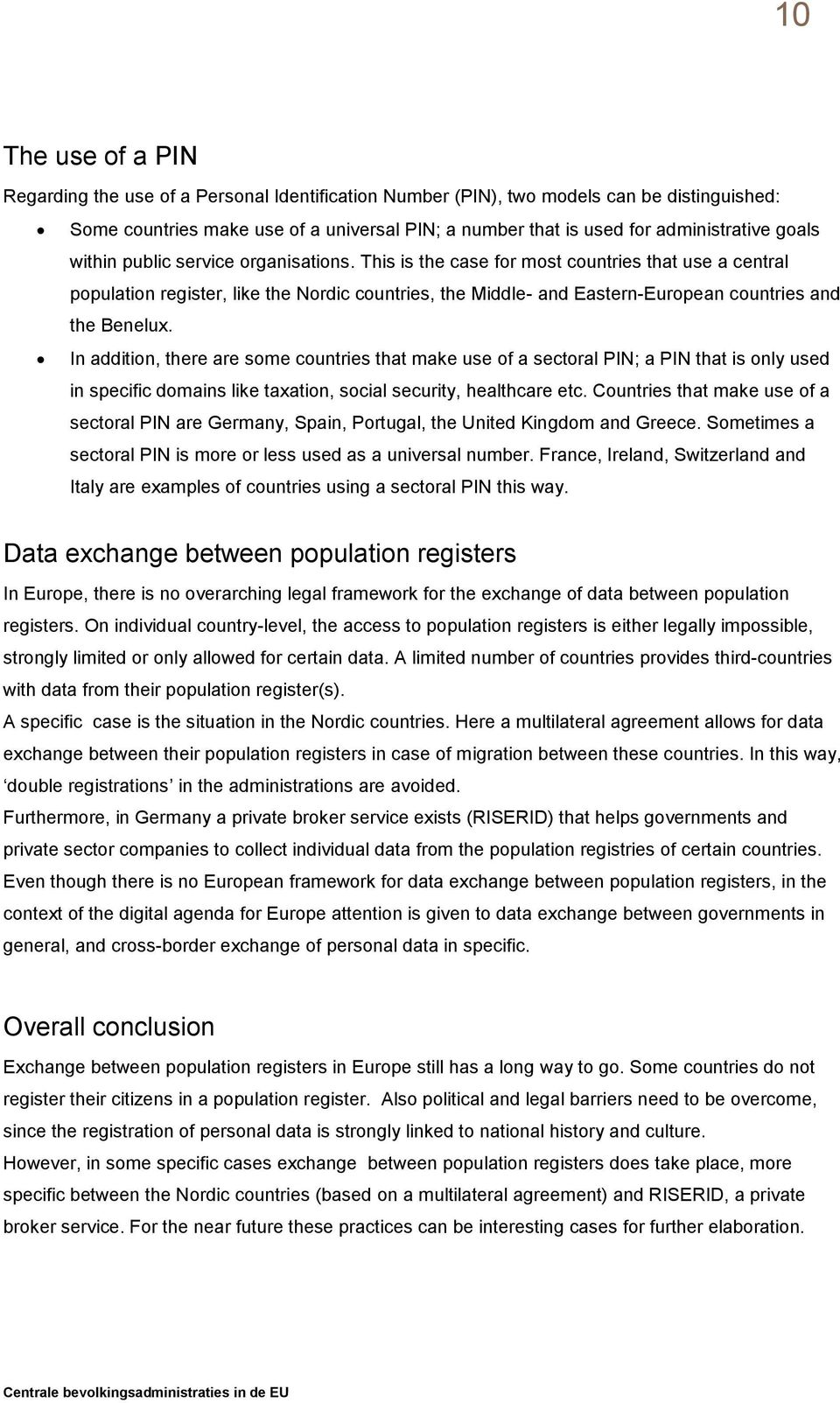 This is the case for most countries that use a central population register, like the Nordic countries, the Middle- and Eastern-European countries and the Benelux.