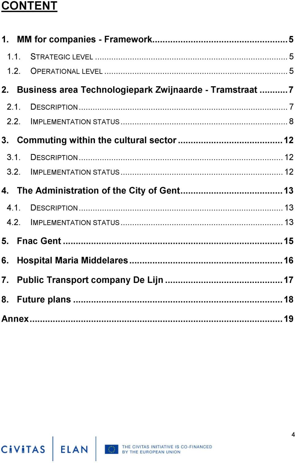Commuting within the cultural sector... 12 3.1. DESCRIPTION... 12 3.2. IMPLEMENTATION STATUS... 12 4.