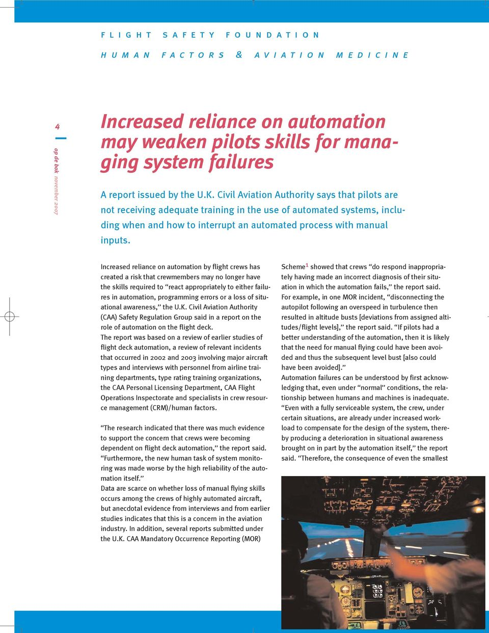 Increased reliance on automation by flight crews has created a risk that crewmembers may no longer have the skills required to react appropriately to either failures in automation, programming errors