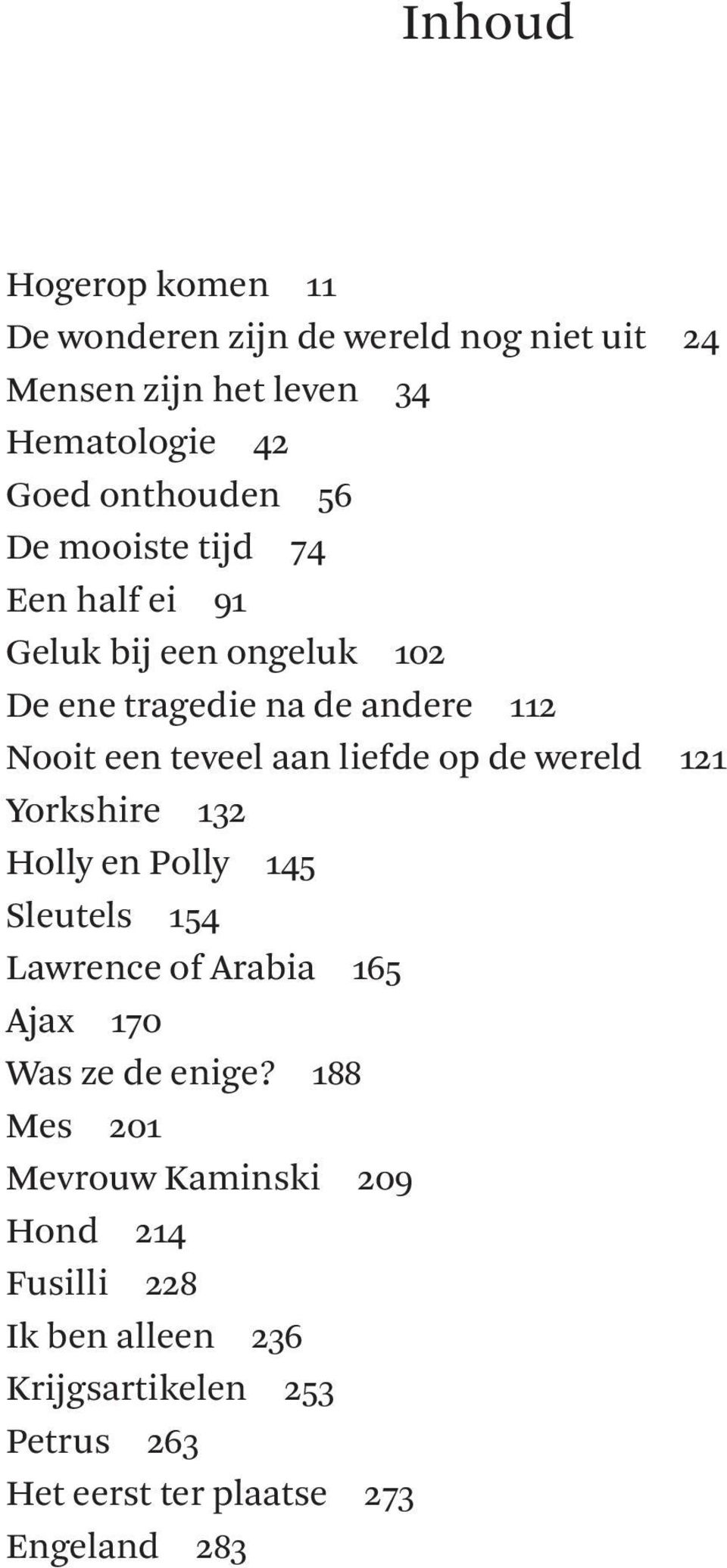 de wereld 121 Yorkshire 132 Holly en Polly 145 Sleutels 154 Lawrence of Arabia 165 Ajax 170 Was ze de enige?