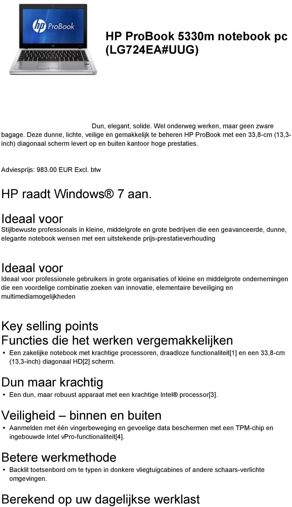 btw HP raadt Windows 7 aan.