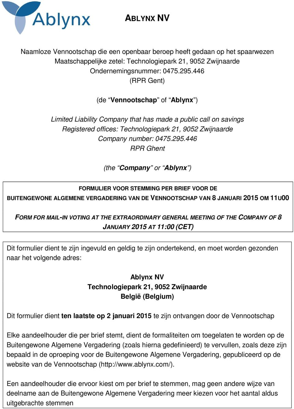 446 RPR Ghent (the Company or Ablynx ) FORMULIER VOOR STEMMING PER BRIEF VOOR DE BUITENGEWONE ALGEMENE VERGADERING VAN DE VENNOOTSCHAP VAN 8 JANUARI 2015 OM 11U00 FORM FOR MAIL-IN VOTING AT THE