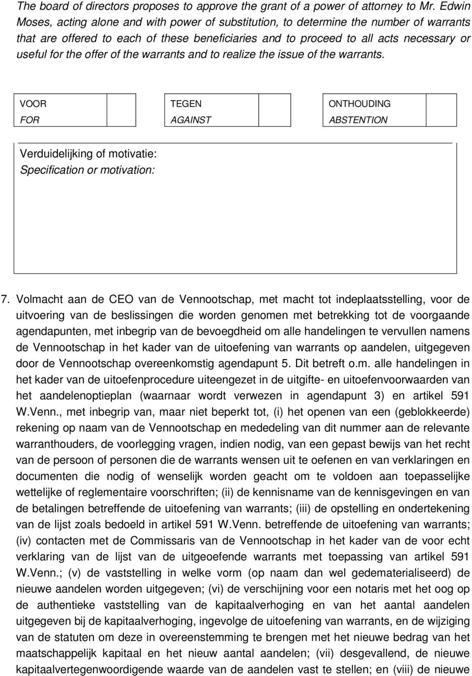 offer of the warrants and to realize the issue of the warrants. VOOR FOR TEGEN AGAINST ONTHOUDING ABSTENTION Verduidelijking of motivatie: Specification or motivation: 7.