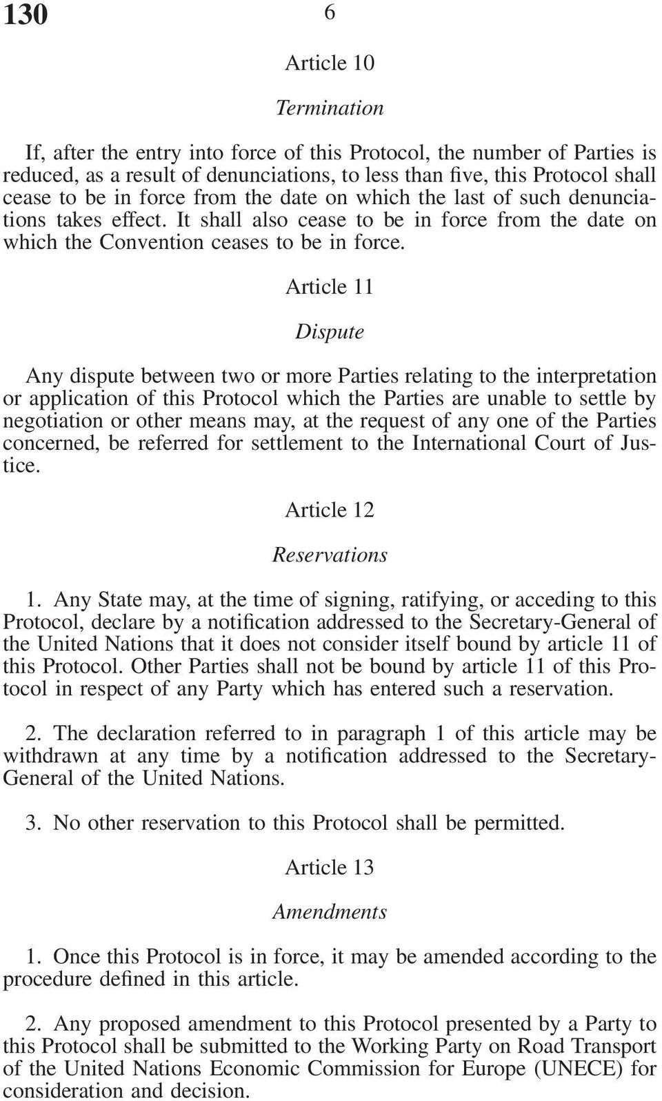 Article 11 Dispute Any dispute between two or more Parties relating to the interpretation or application of this Protocol which the Parties are unable to settle by negotiation or other means may, at