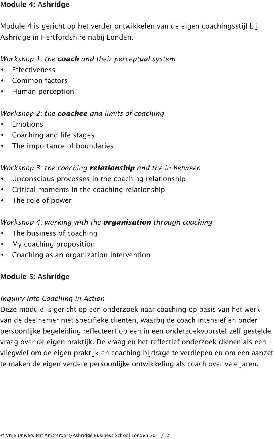 boundaries Workshop 3: the coaching relationship and the in-between Unconscious processes in the coaching relationship Critical moments in the coaching relationship The role of power Workshop 4: