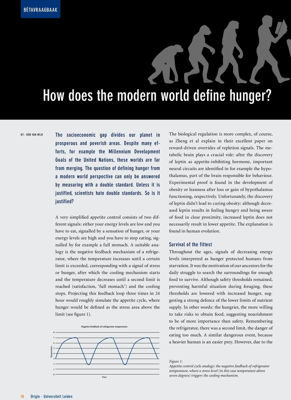 The question of defining hunger from a modern world perspective can only be answered by measuring with a double standard. Unless it is justified, scientists hate double standards. So is it justified?