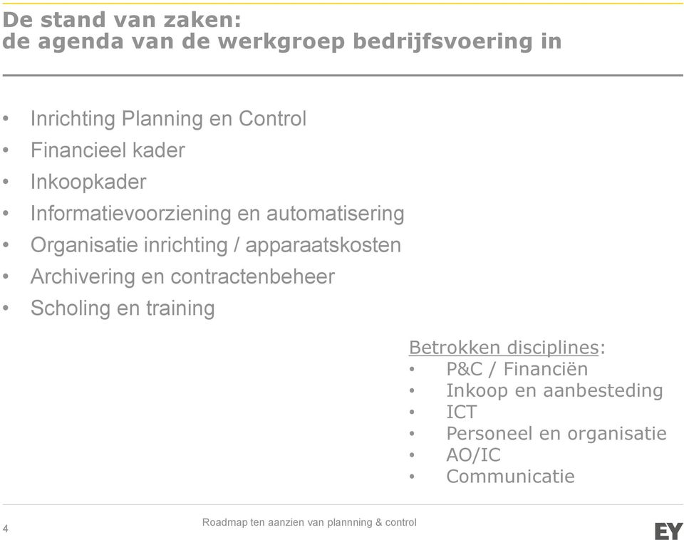 inrichting / apparaatskosten Archivering en contractenbeheer Scholing en training Betrokken