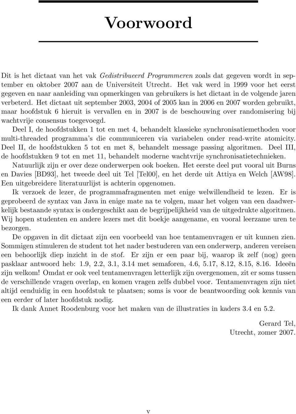 Het dictaat uit september 2003, 2004 of 2005 kan in 2006 en 2007 worden gebruikt, maar hoofdstuk 6 hieruit is vervallen en in 2007 is de beschouwing over randomisering bij wachtvrije consensus