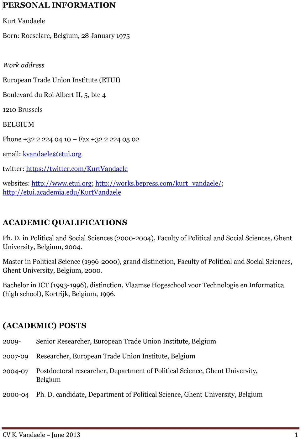 edu/kurtvandaele ACADEMIC QUALIFICATIONS Ph. D. in Political and Social Sciences (2000-2004), Faculty of Political and Social Sciences, Ghent University, Belgium, 2004.