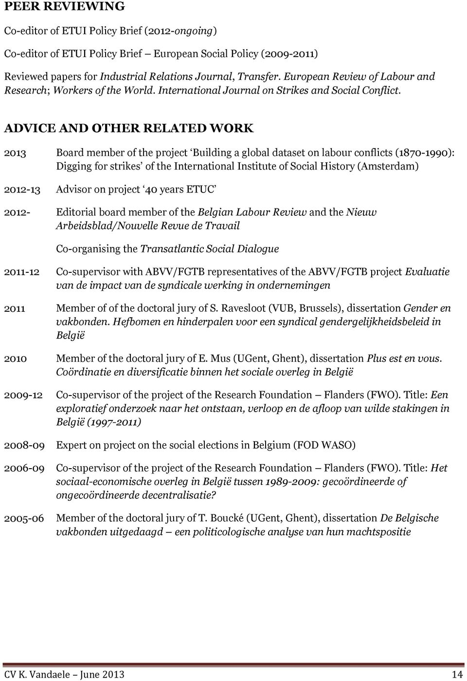 ADVICE AND OTHER RELATED WORK 2013 Board member of the project Building a global dataset on labour conflicts (1870-1990): Digging for strikes of the International Institute of Social History