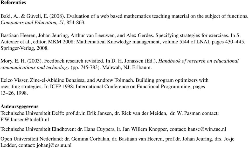 , editor, MKM 2008: Mathematical Knowledge management, volume 5144 of LNAI, pages 430 445. Springer Verlag, 2008. Mory, E. H. (2003). Feedback research revisited. In D. H. Jonassen (Ed.