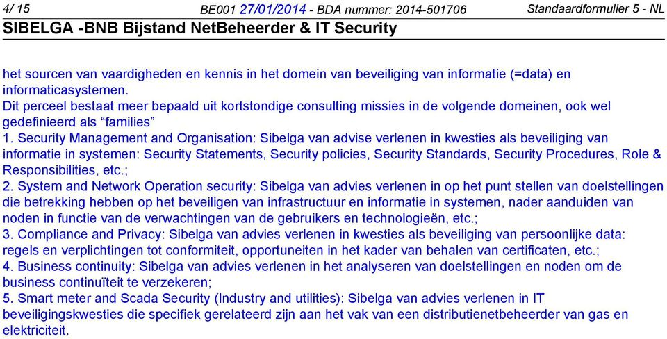 Security Management and Organisation: Sibelga van advise verlenen in kwesties als beveiliging van informatie in systemen: Security Statements, Security policies, Security Standards, Security