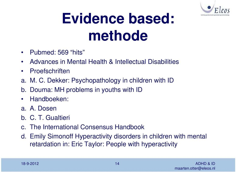 Douma: MH problems in youths with ID Handboeken: a. A. Dosen b. C. T. Gualtieri c.