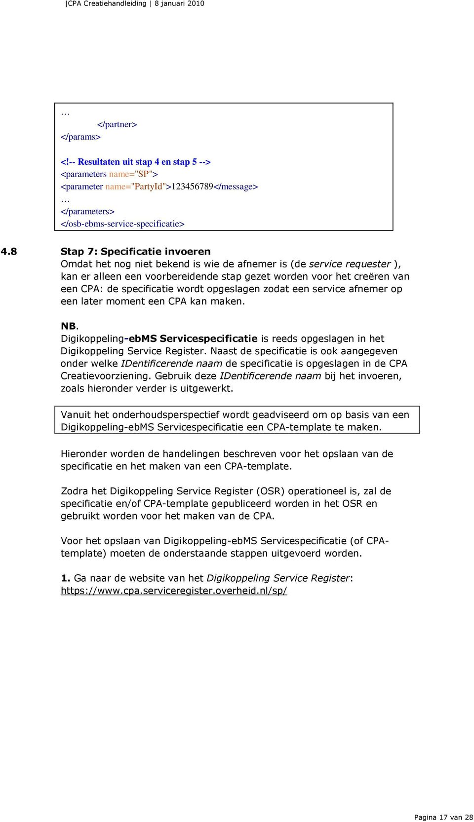 specificatie wordt opgeslagen zodat een service afnemer op een later moment een CPA kan maken. NB. Digikoppeling-ebMS Servicespecificatie is reeds opgeslagen in het Digikoppeling Service Register.