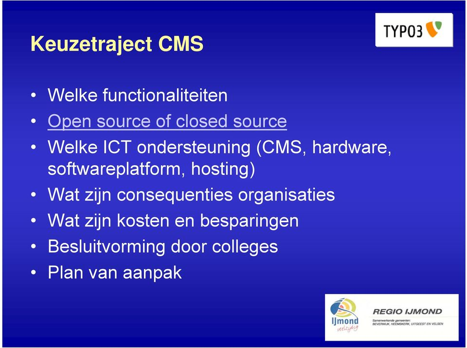 softwareplatform, hosting) Wat zijn consequenties